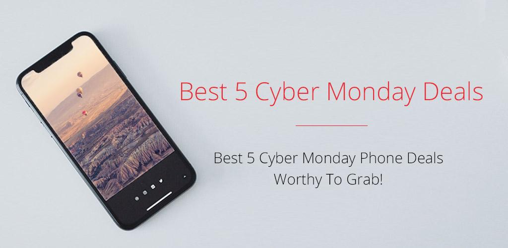 Best 5 CyberMondayPhone Deals