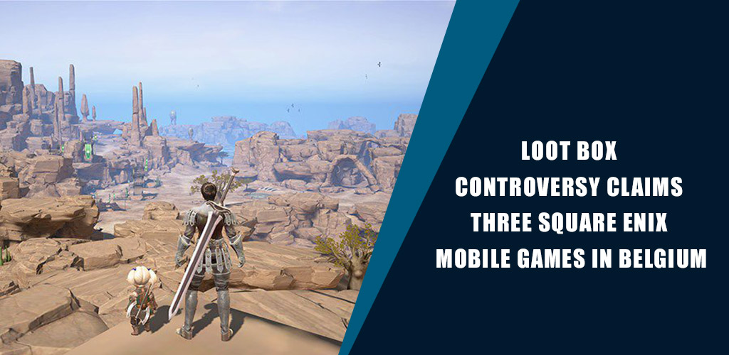 Loot Box Controversy Claims Three Square Enix Mobile Games in Belgium