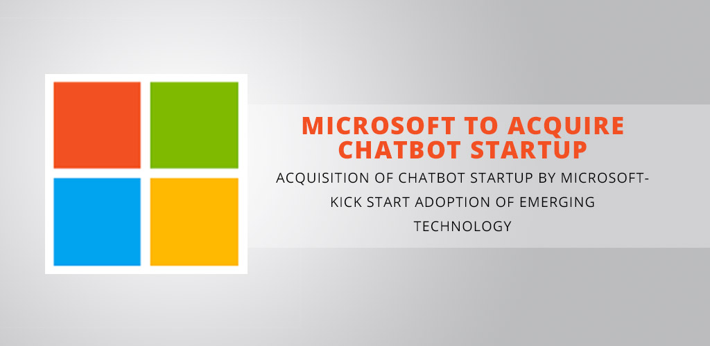 Microsoft to acquire chatbot startup